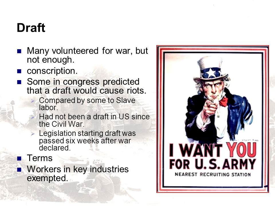 Draft Many volunteered for war, but not enough. conscription. Some in congress predicted that a draft would cause riots. Compared by some to Slave lab