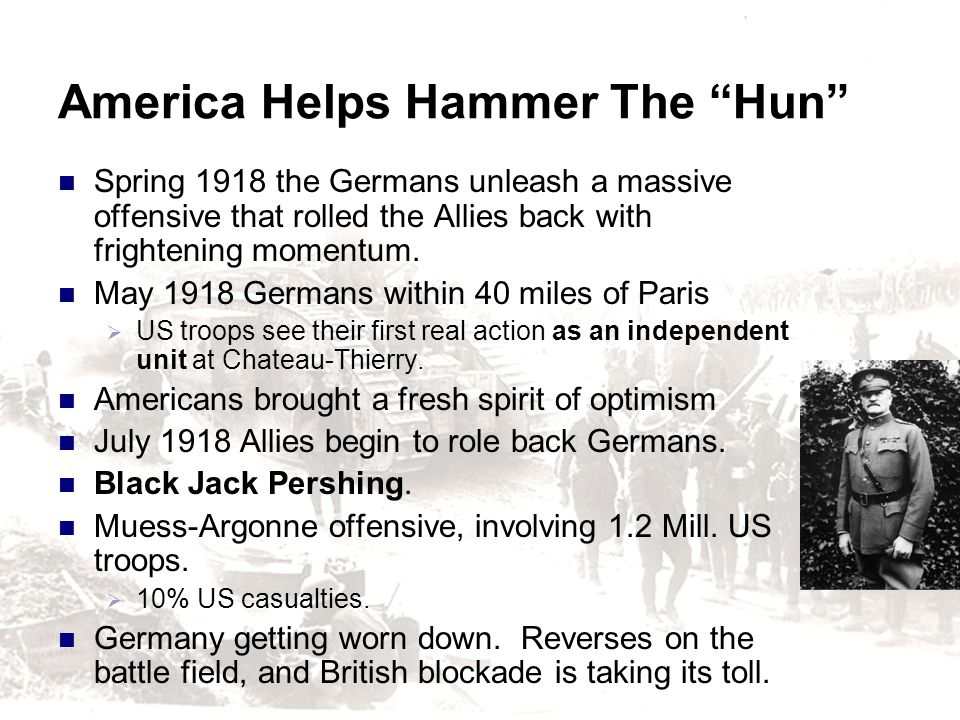 America Helps Hammer The Hun Spring 1918 the Germans unleash a massive offensive that rolled the Allies back with frightening momentum. May 1918 Germa