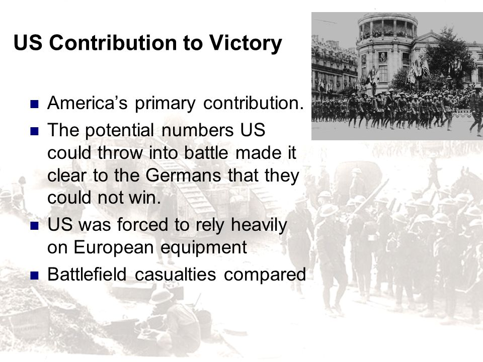 US Contribution to Victory Americas primary contribution. The potential numbers US could throw into battle made it clear to the Germans that they coul