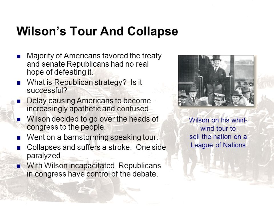 Wilsons Tour And Collapse Majority of Americans favored the treaty and senate Republicans had no real hope of defeating it. What is Republican strateg