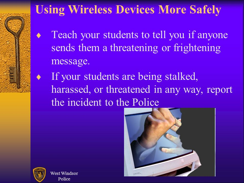 West Windsor Police Using Wireless Devices More Safely Teach your students to tell you if anyone sends them a threatening or frightening message. If y