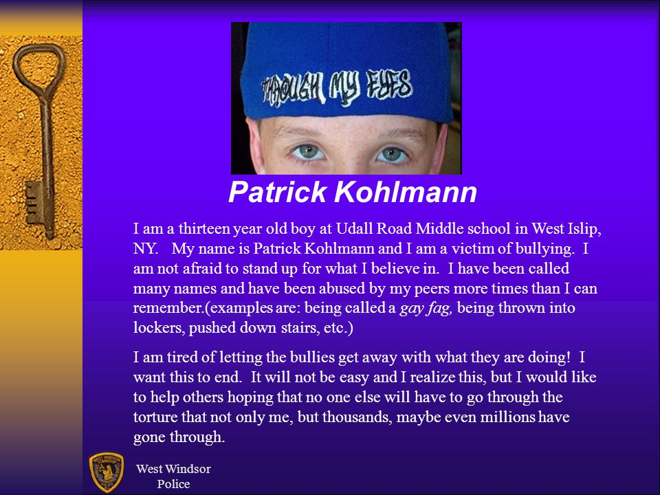 West Windsor Police Patrick Kohlmann I am a thirteen year old boy at Udall Road Middle school in West Islip, NY. My name is Patrick Kohlmann and I am