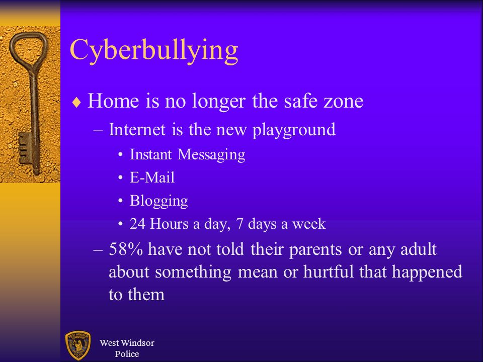 Cyberbullying Home is no longer the safe zone –Internet is the new playground Instant Messaging E-Mail Blogging 24 Hours a day, 7 days a week –58% hav