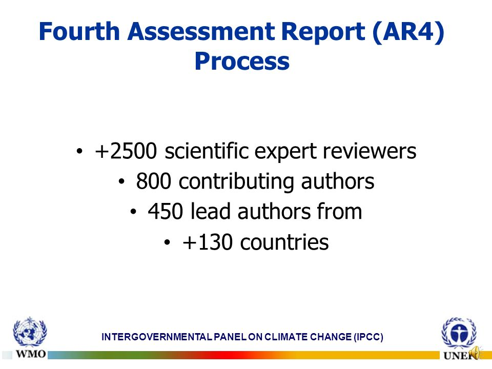 INTERGOVERNMENTAL PANEL ON CLIMATE CHANGE (IPCC) Fourth Assessment Report (AR4) Process +2500 scientific expert reviewers 800 contributing authors 450 lead authors from +130 countries