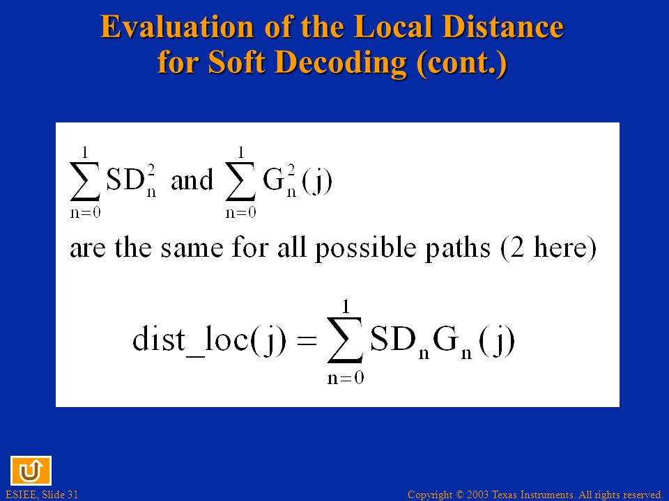 Copyright © 2003 Texas Instruments. All rights reserved. ESIEE, Slide 31 Evaluation of the Local Distance for Soft Decoding (cont.)