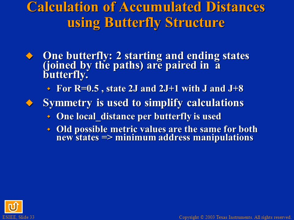 Copyright © 2003 Texas Instruments. All rights reserved. ESIEE, Slide 33 Calculation of Accumulated Distances using Butterfly Structure One butterfly: