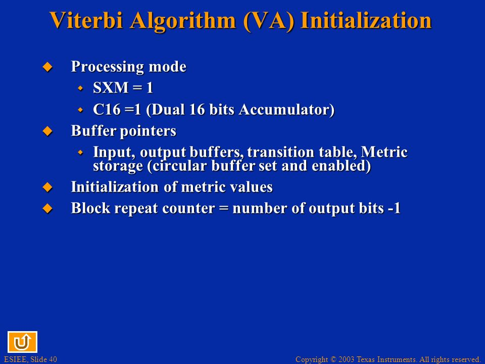 Copyright © 2003 Texas Instruments. All rights reserved. ESIEE, Slide 40 Viterbi Algorithm (VA) Initialization Processing mode Processing mode SXM = 1