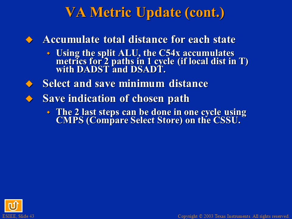 Copyright © 2003 Texas Instruments. All rights reserved. ESIEE, Slide 43 VA Metric Update (cont.) Accumulate total distance for each state Accumulate