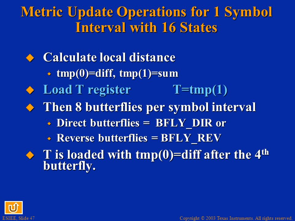 Copyright © 2003 Texas Instruments. All rights reserved. ESIEE, Slide 47 Metric Update Operations for 1 Symbol Interval with 16 States Calculate local
