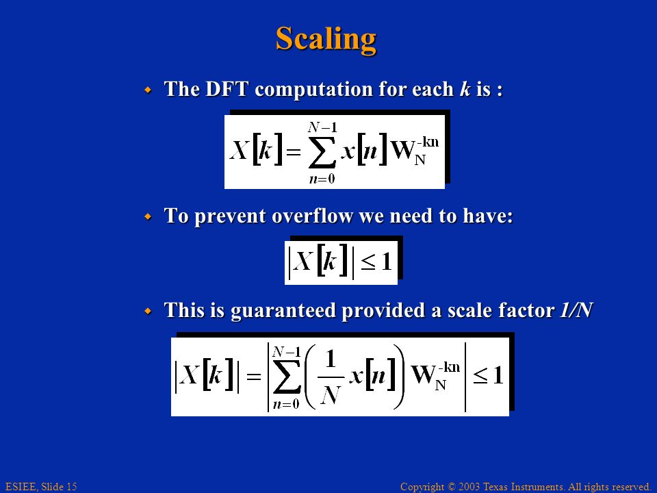 Copyright © 2003 Texas Instruments. All rights reserved. ESIEE, Slide 15 Scaling The DFT computation for each k is : The DFT computation for each k is