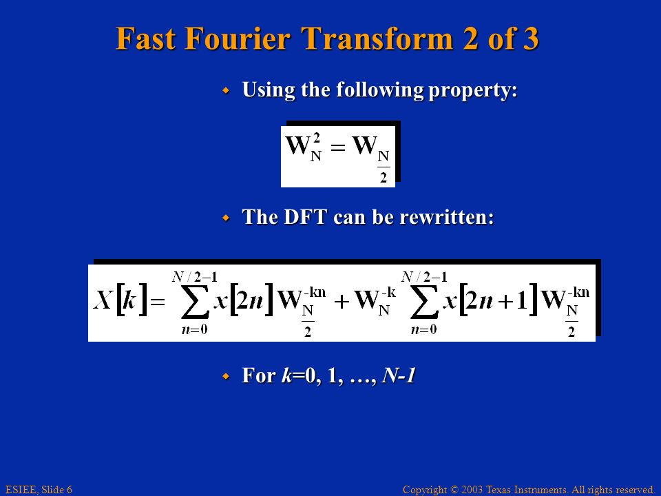 Copyright © 2003 Texas Instruments. All rights reserved. ESIEE, Slide 6 Fast Fourier Transform 2 of 3 Using the following property: Using the followin
