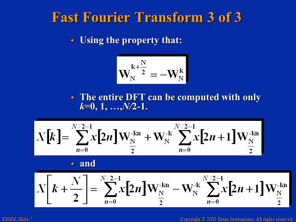 Copyright © 2003 Texas Instruments. All rights reserved. ESIEE, Slide 7 Fast Fourier Transform 3 of 3 Using the property that: Using the property that