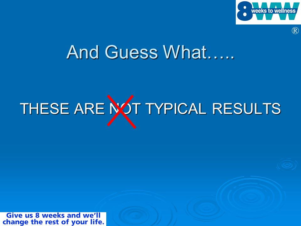 ® And Guess What….. THESE ARE NOT TYPICAL RESULTS