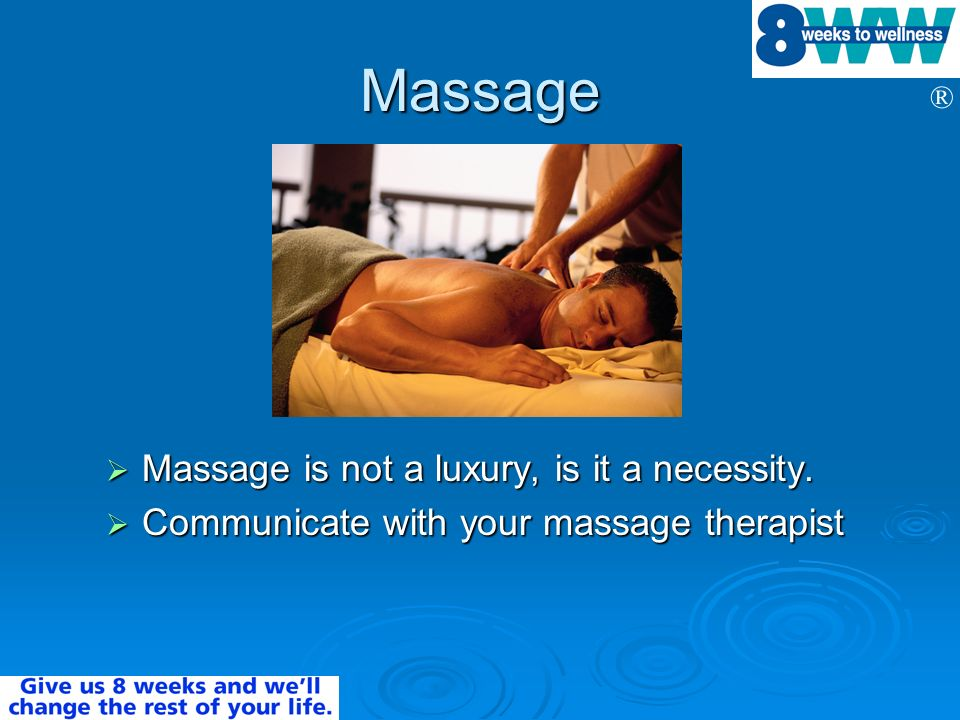 ® Massage Massage is not a luxury, is it a necessity. Massage is not a luxury, is it a necessity. Communicate with your massage therapist Communicate