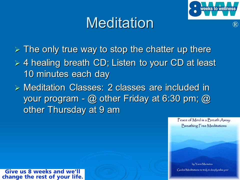 ® Meditation The only true way to stop the chatter up there The only true way to stop the chatter up there 4 healing breath CD; Listen to your CD at l
