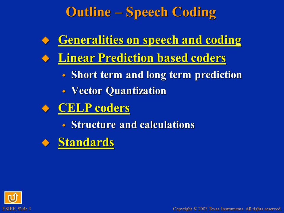Copyright © 2003 Texas Instruments. All rights reserved. ESIEE, Slide 3 Outline – Speech Coding Generalities on speech and coding Generalities on spee