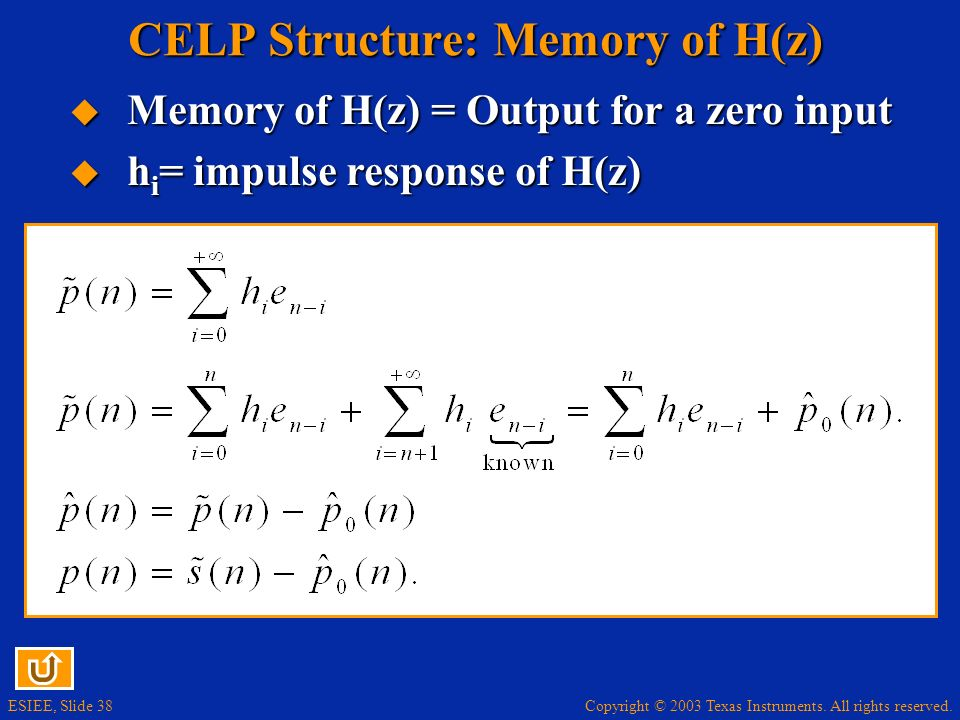 Copyright © 2003 Texas Instruments. All rights reserved. ESIEE, Slide 38 CELP Structure: Memory of H(z) Memory of H(z) = Output for a zero input Memor