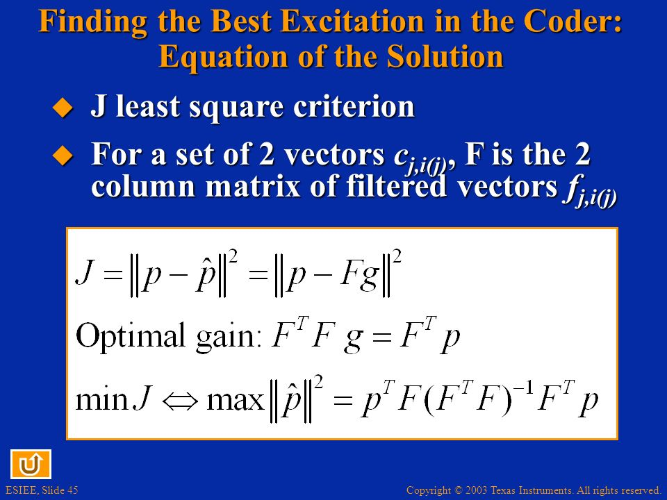 Copyright © 2003 Texas Instruments. All rights reserved. ESIEE, Slide 45 Finding the Best Excitation in the Coder: Equation of the Solution J least sq