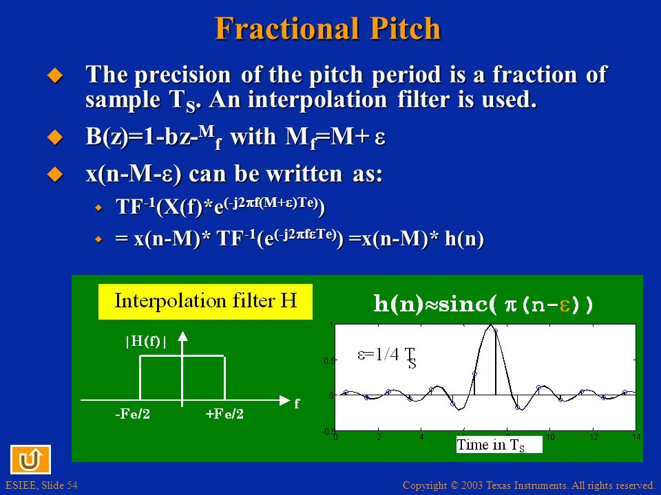 Copyright © 2003 Texas Instruments. All rights reserved. ESIEE, Slide 54 Fractional Pitch The precision of the pitch period is a fraction of sample T