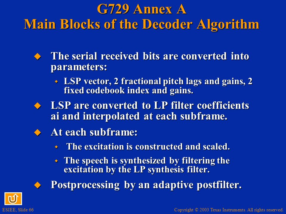 Copyright © 2003 Texas Instruments. All rights reserved. ESIEE, Slide 66 G729 Annex A Main Blocks of the Decoder Algorithm The serial received bits ar