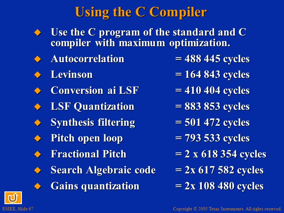 Copyright © 2003 Texas Instruments. All rights reserved. ESIEE, Slide 67 Using the C Compiler Use the C program of the standard and C compiler with ma
