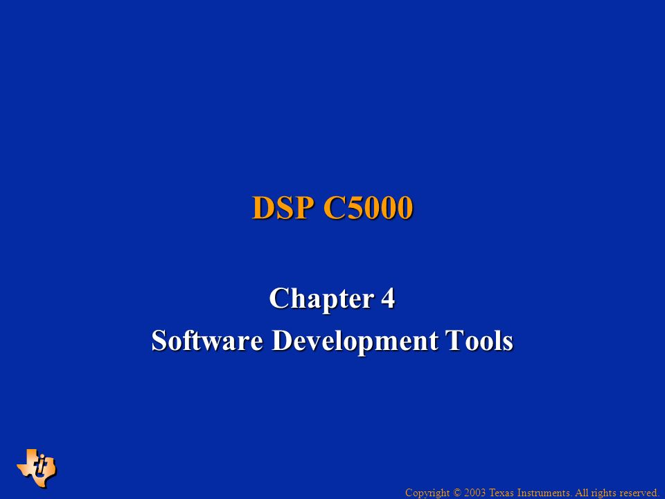 Copyright © 2003 Texas Instruments. All rights reserved. DSP C5000 Chapter 4 Software Development Tools