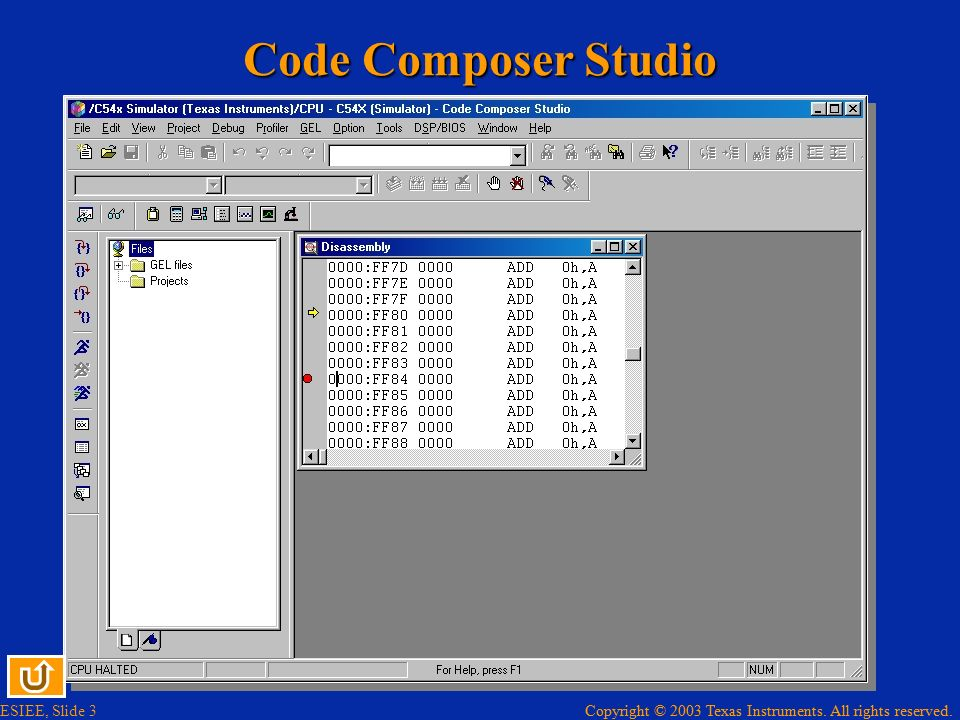 Copyright © 2003 Texas Instruments. All rights reserved. ESIEE, Slide 3 Copyright © 2003 Texas Instruments. All rights reserved. Code Composer Studio