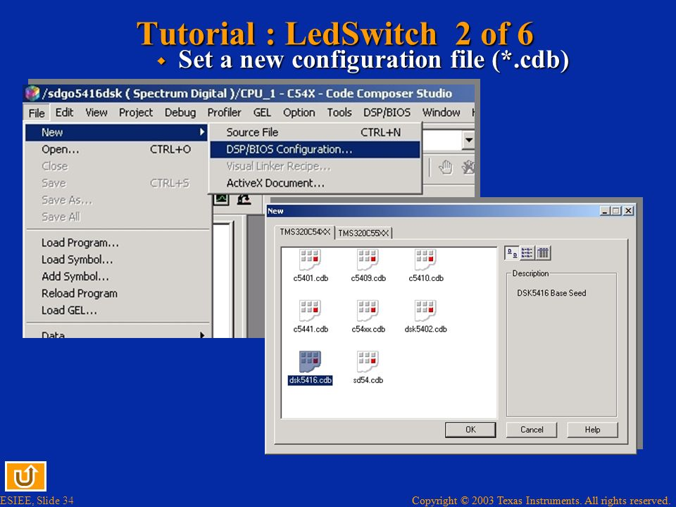 Copyright © 2003 Texas Instruments. All rights reserved. ESIEE, Slide 34 Copyright © 2003 Texas Instruments. All rights reserved. Tutorial : LedSwitch