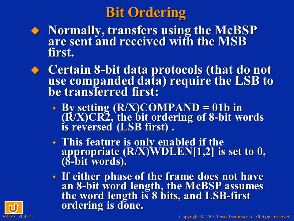 Copyright © 2003 Texas Instruments. All rights reserved. ESIEE, Slide 15 Bit Ordering Normally, transfers using the McBSP are sent and received with t
