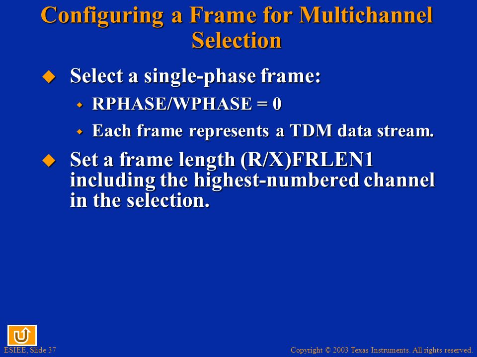 Copyright © 2003 Texas Instruments. All rights reserved. ESIEE, Slide 37 Configuring a Frame for Multichannel Selection Select a single-phase frame: S
