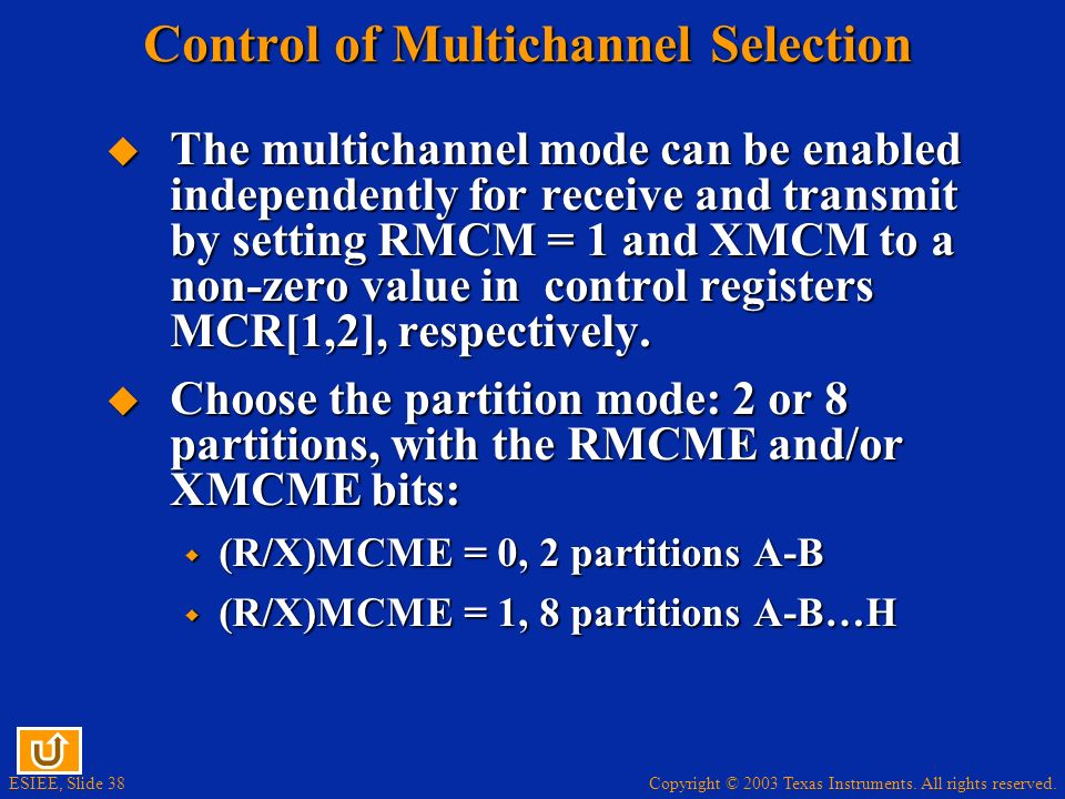 Copyright © 2003 Texas Instruments. All rights reserved. ESIEE, Slide 38 Control of Multichannel Selection The multichannel mode can be enabled indepe