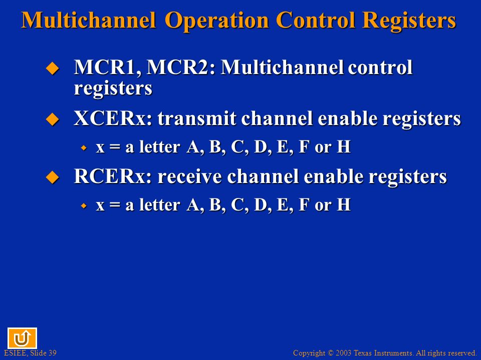 Copyright © 2003 Texas Instruments. All rights reserved. ESIEE, Slide 39 Multichannel Operation Control Registers MCR1, MCR2: Multichannel control reg