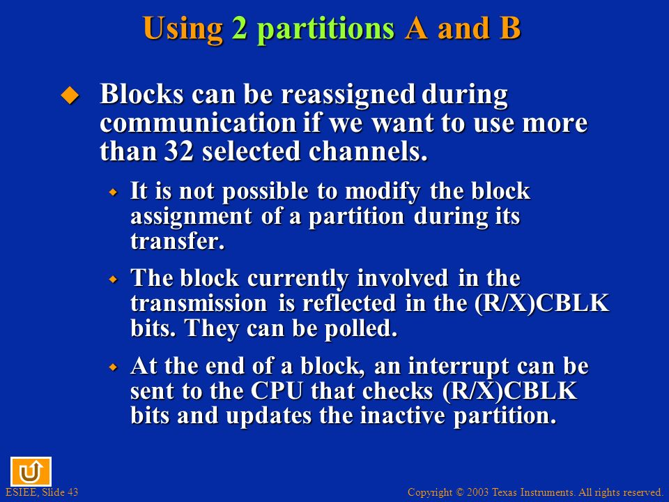 Copyright © 2003 Texas Instruments. All rights reserved. ESIEE, Slide 43 Using 2 partitions A and B Blocks can be reassigned during communication if w