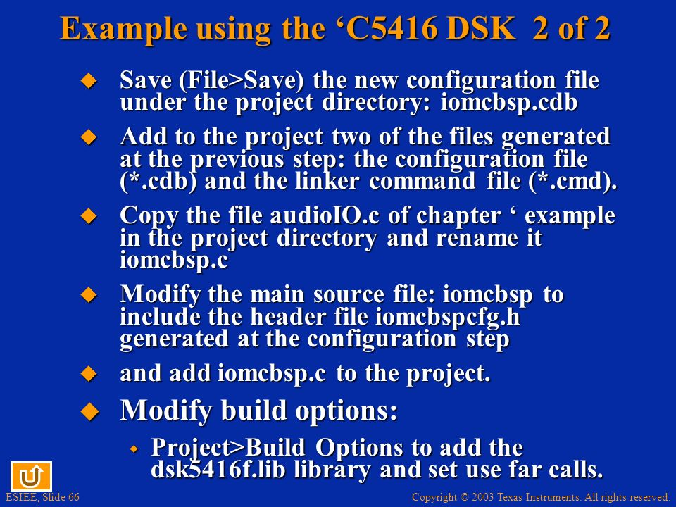 Copyright © 2003 Texas Instruments. All rights reserved. ESIEE, Slide 66 Example using the C5416 DSK 2 of 2 Save (File>Save) the new configuration fil