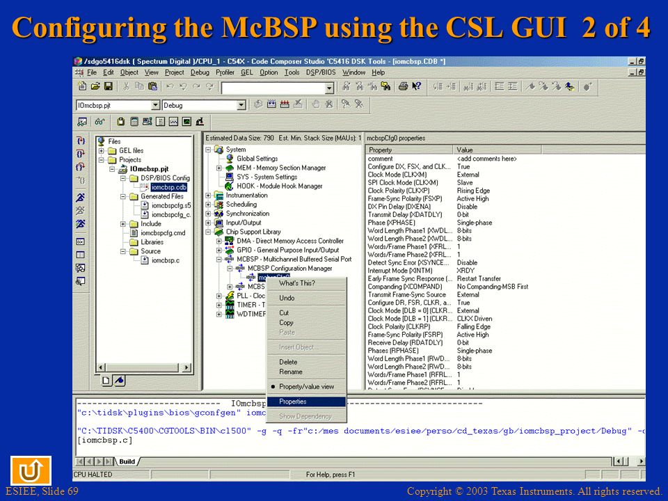 Copyright © 2003 Texas Instruments. All rights reserved. ESIEE, Slide 69 Configuring the McBSP using the CSL GUI 2 of 4