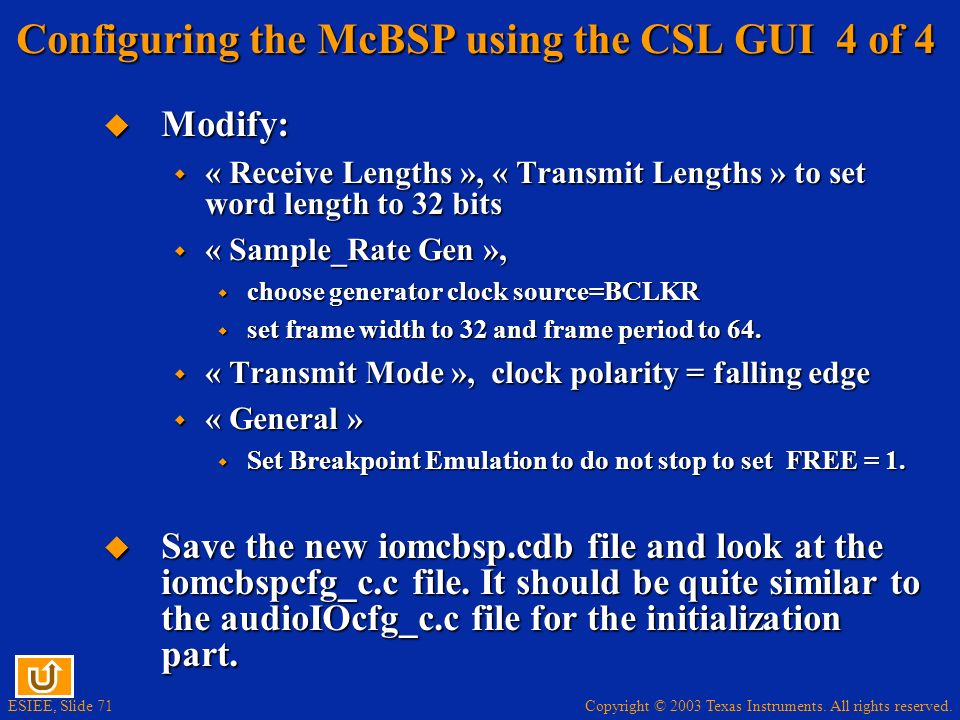 Copyright © 2003 Texas Instruments. All rights reserved. ESIEE, Slide 71 Configuring the McBSP using the CSL GUI 4 of 4 Modify: Modify: « Receive Leng