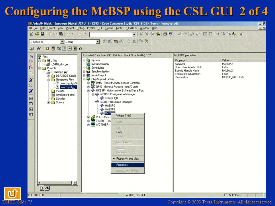 Copyright © 2003 Texas Instruments. All rights reserved. ESIEE, Slide 75 Configuring the McBSP using the CSL GUI 2 of 4