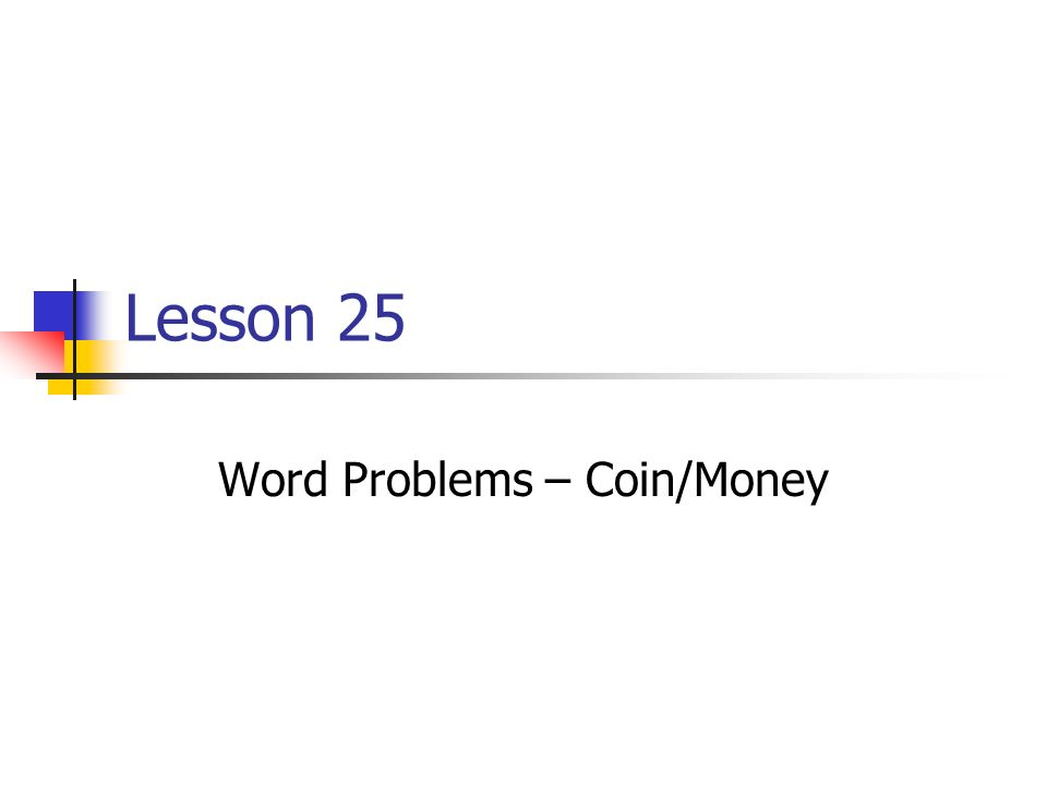 Lesson 25 Word Problems – Coin/Money