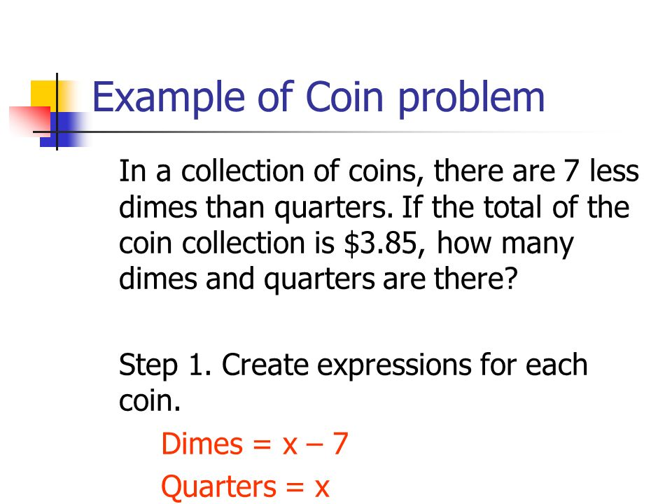 Example of Coin problem In a collection of coins, there are 7 less dimes than quarters. If the total of the coin collection is $3.85, how many dimes a