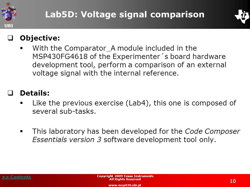 UBI >> Contents 10 Copyright 2009 Texas Instruments All Rights Reserved www.msp430.ubi.pt Lab5D: Voltage signal comparison Objective: With the Compara