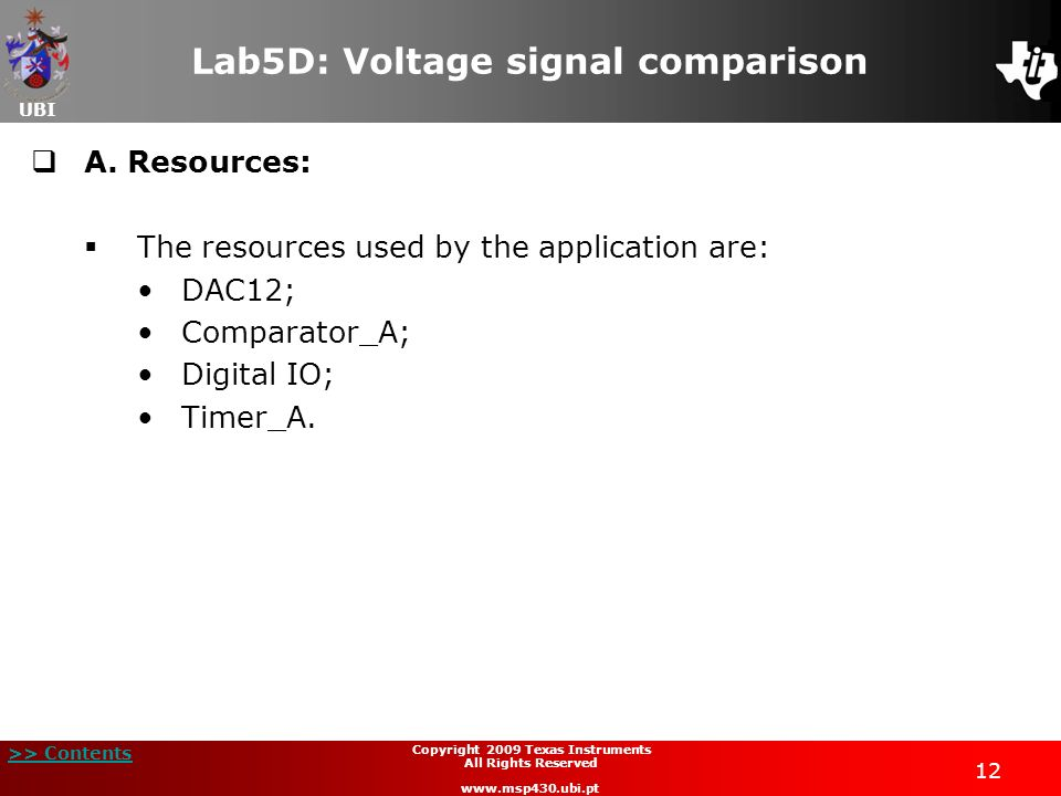 UBI >> Contents 12 Copyright 2009 Texas Instruments All Rights Reserved www.msp430.ubi.pt Lab5D: Voltage signal comparison A. Resources: The resources