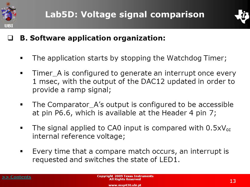 UBI >> Contents 13 Copyright 2009 Texas Instruments All Rights Reserved www.msp430.ubi.pt Lab5D: Voltage signal comparison B. Software application org