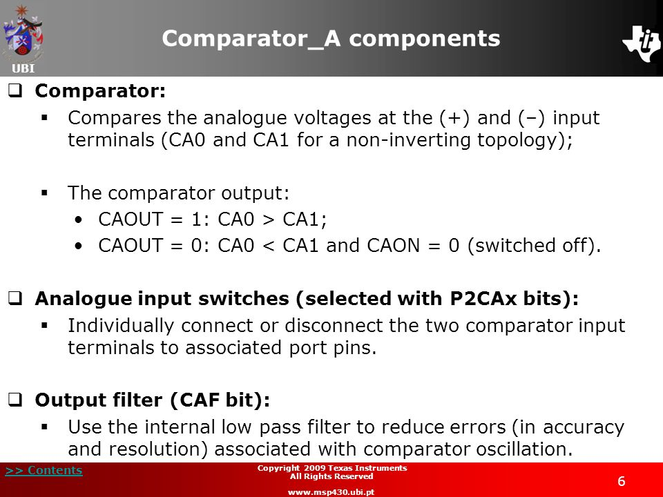 UBI >> Contents 6 Copyright 2009 Texas Instruments All Rights Reserved www.msp430.ubi.pt Comparator_A components Comparator: Compares the analogue vol