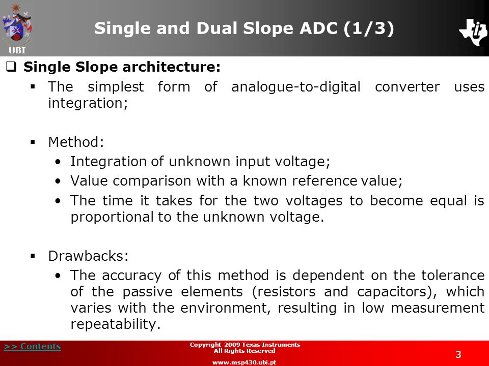 UBI >> Contents 3 Copyright 2009 Texas Instruments All Rights Reserved www.msp430.ubi.pt Single and Dual Slope ADC (1/3) Single Slope architecture: Th