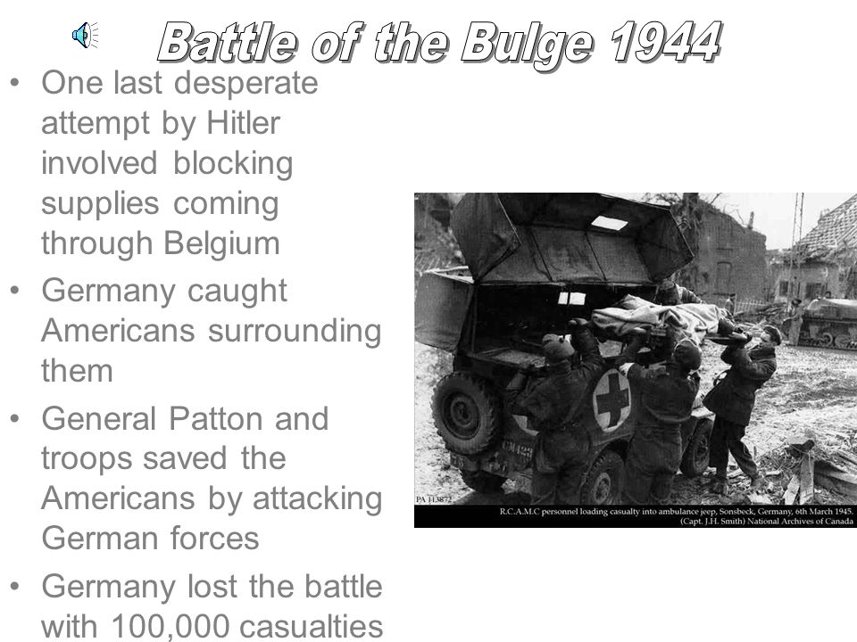 One last desperate attempt by Hitler involved blocking supplies coming through Belgium Germany caught Americans surrounding them General Patton and troops saved the Americans by attacking German forces Germany lost the battle with 100,000 casualties