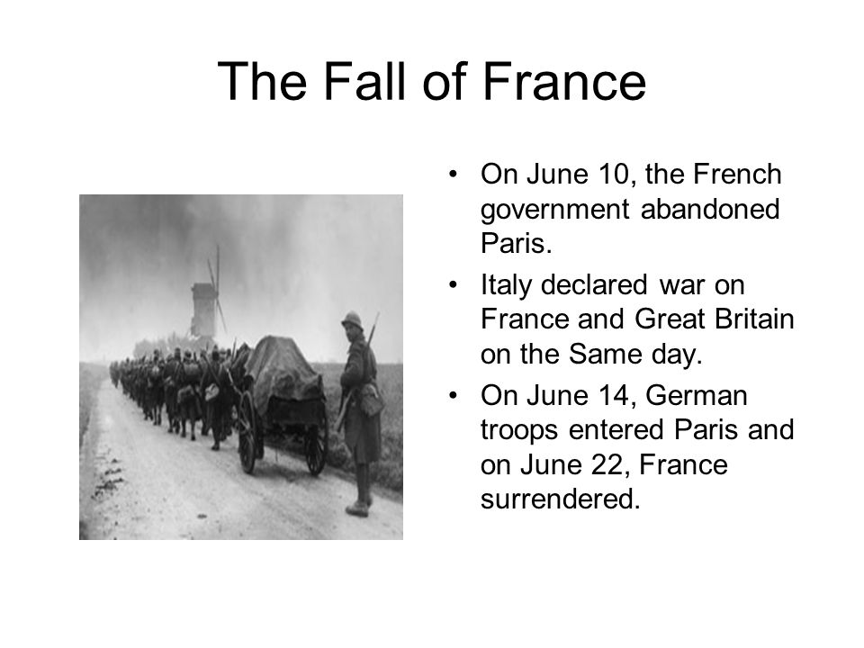 The Fall of France On June 10, the French government abandoned Paris.