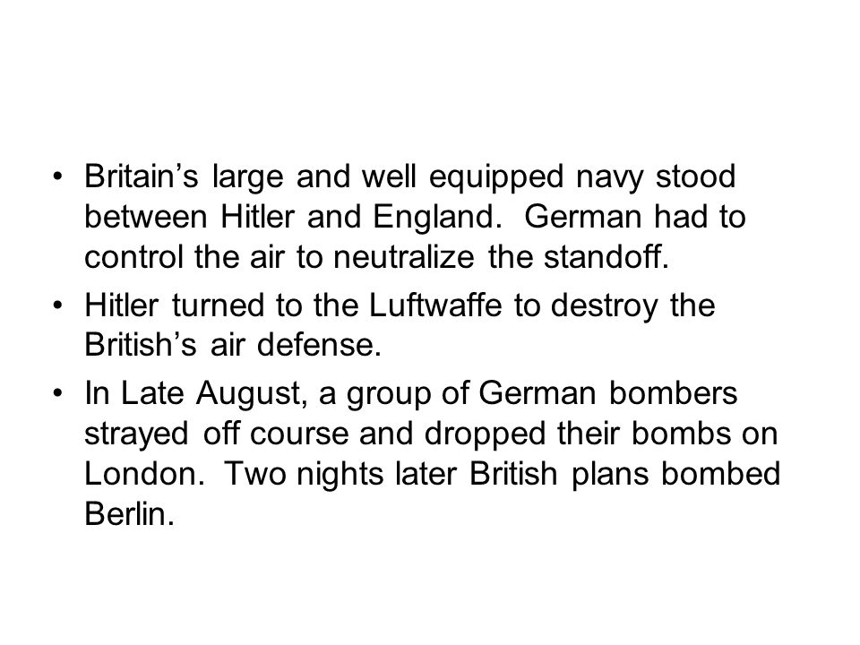 Britains large and well equipped navy stood between Hitler and England.