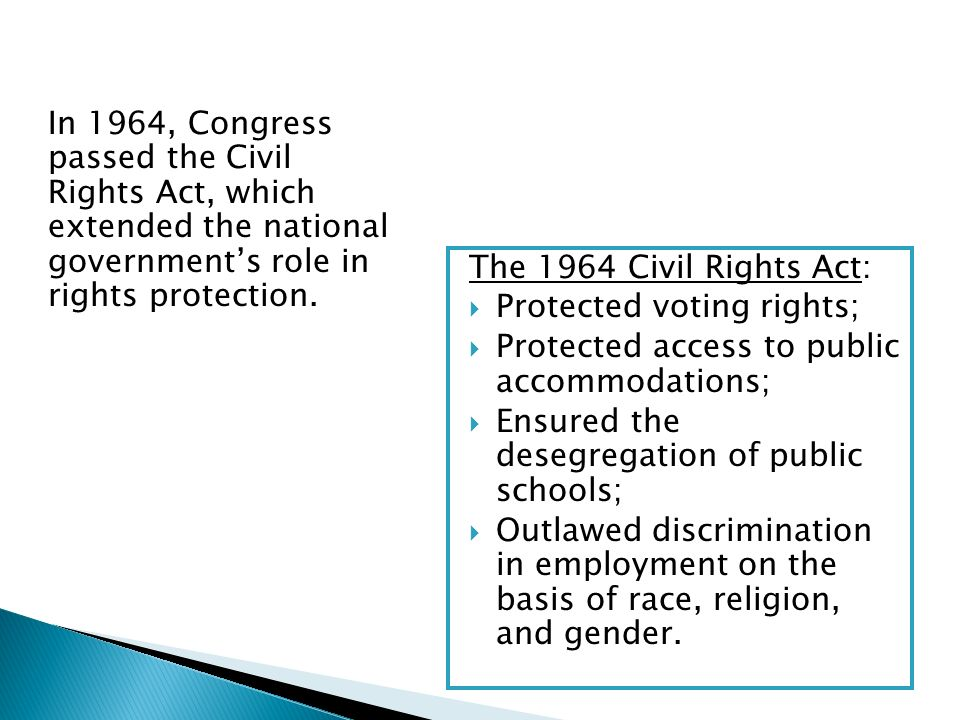 In 1964, Congress passed the Civil Rights Act, which extended the national governments role in rights protection.