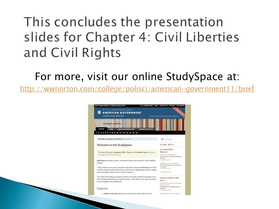 For more, visit our online StudySpace at: http://wwnorton.com/college/polisci/american-government11/brief
