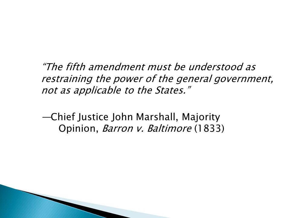 The fifth amendment must be understood as restraining the power of the general government, not as applicable to the States. Chief Justice John Marshal